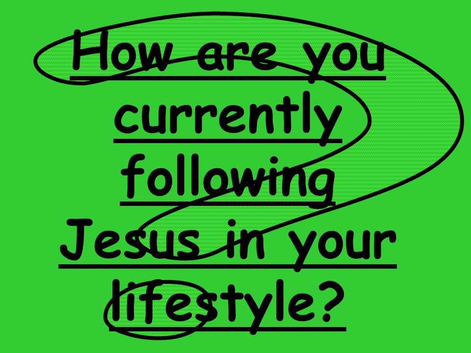 How are you currently following Jesus in your lifestyle