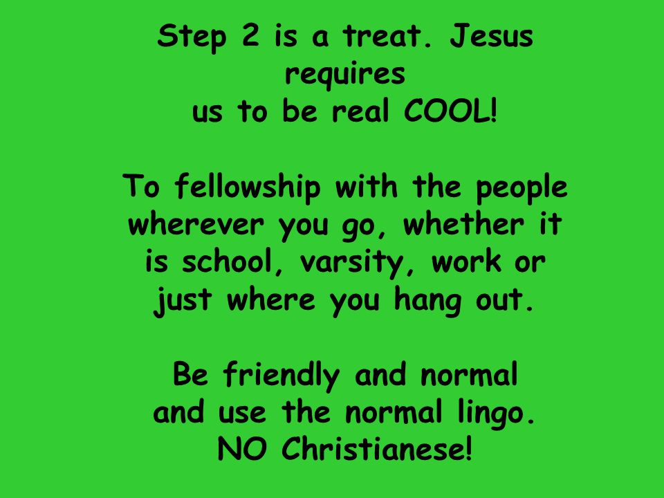 Step 2 is a treat. Jesus requires us to be real COOL!
