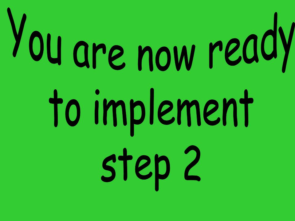 You are now ready to implement step 2