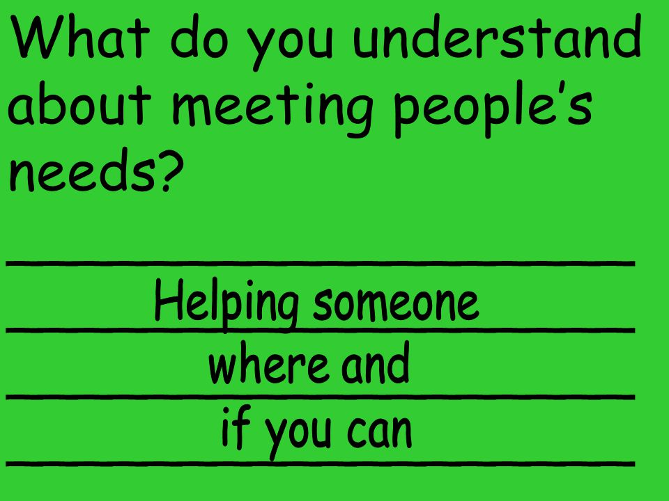 What do you understand about meeting people's needs
