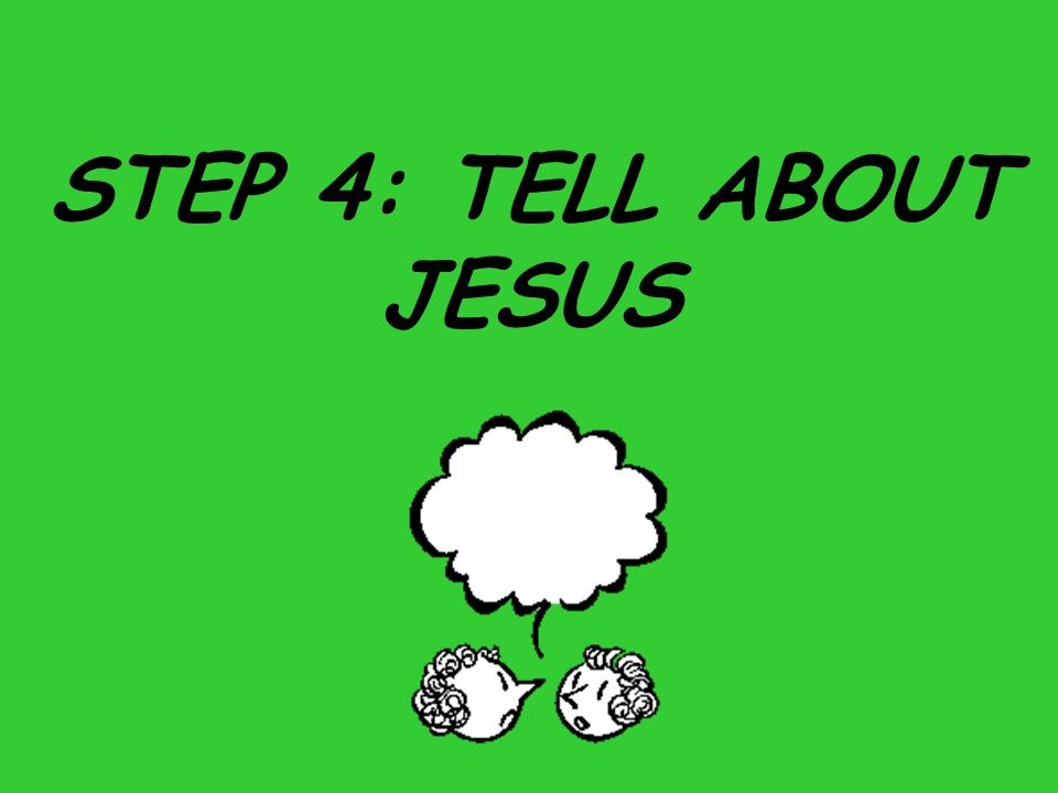 STEP 4: TELL ABOUT JESUS