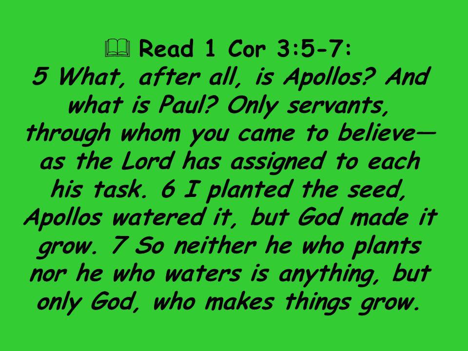  Read 1 Cor 3:5-7: