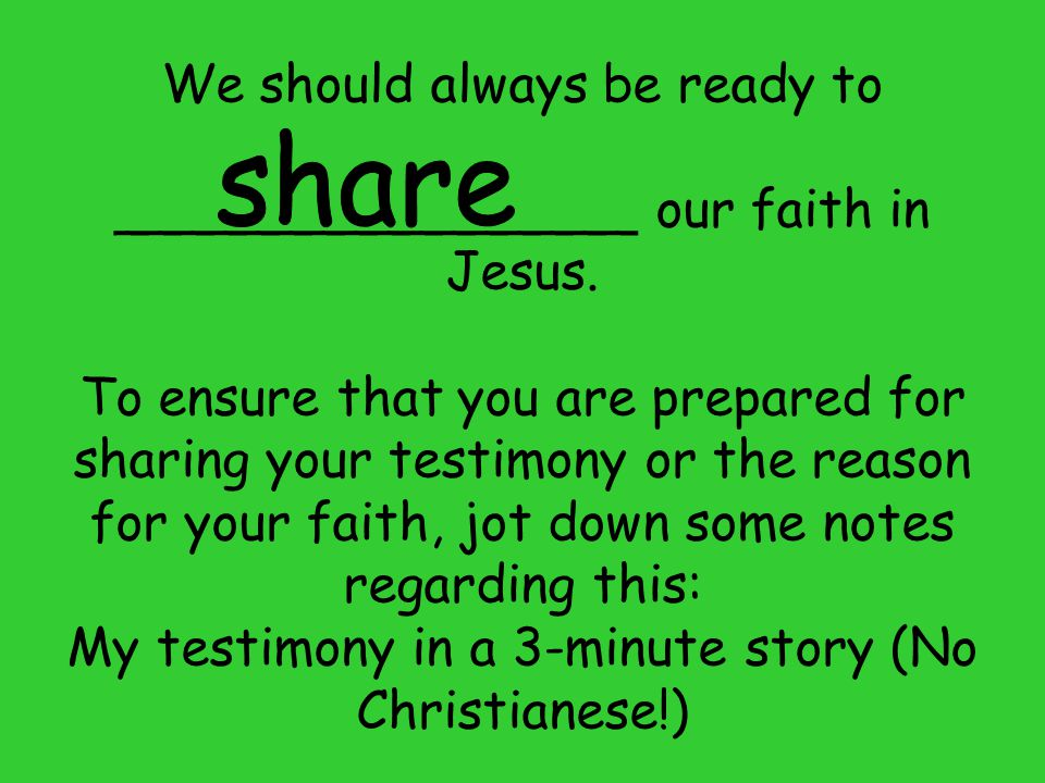 We should always be ready to ________________ our faith in Jesus.