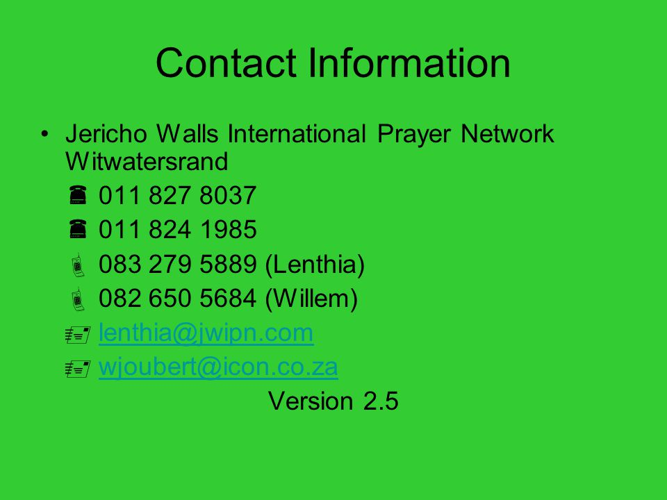 Contact Information Jericho Walls International Prayer Network Witwatersrand.  011 827 8037.  011 824 1985.