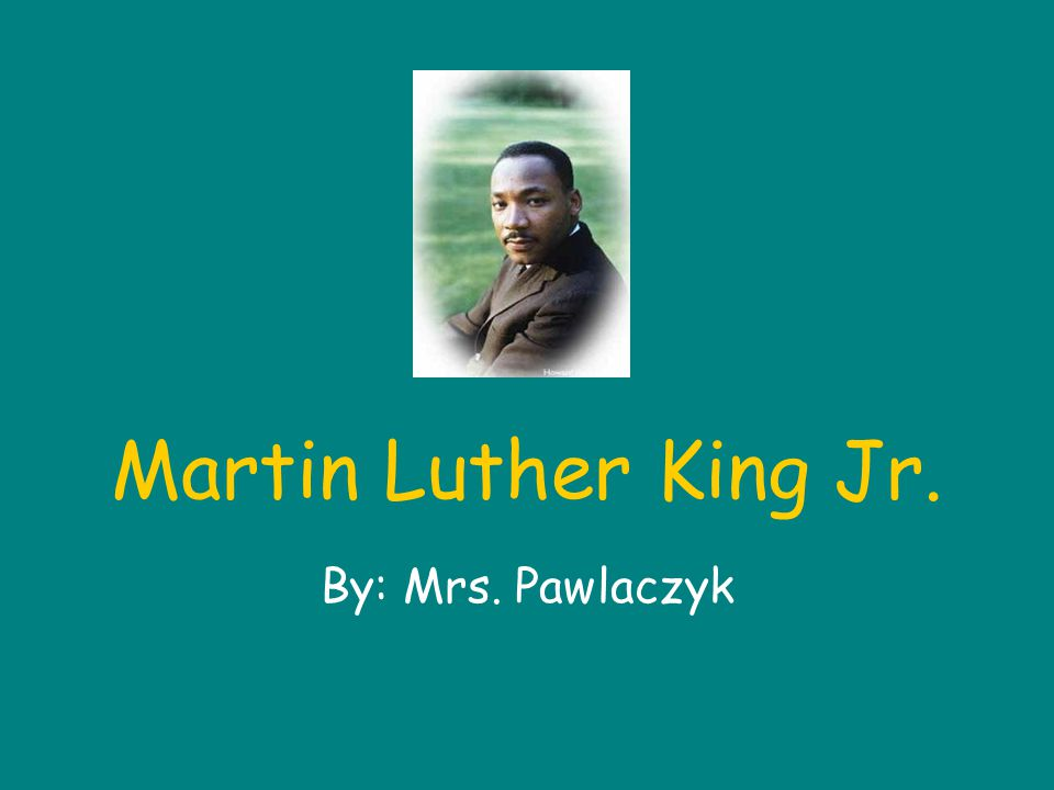 Martin Luther King Jr. By: Mrs. Pawlaczyk