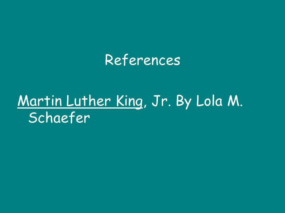 References Martin Luther King, Jr. By Lola M. Schaefer