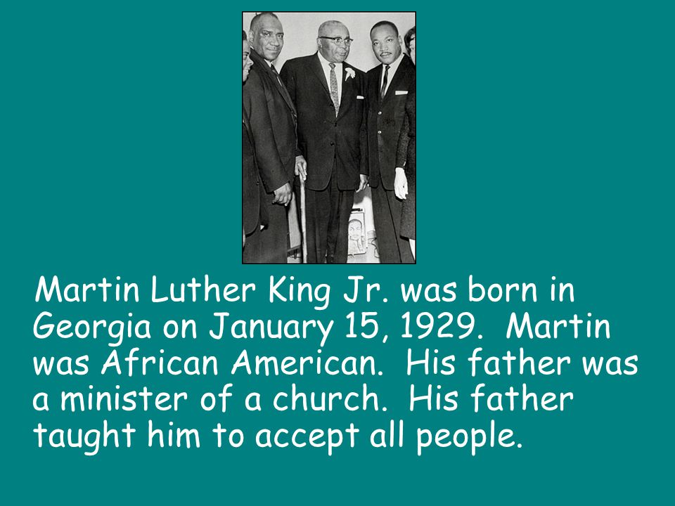 Martin Luther King Jr. was born in Georgia on January 15, 1929
