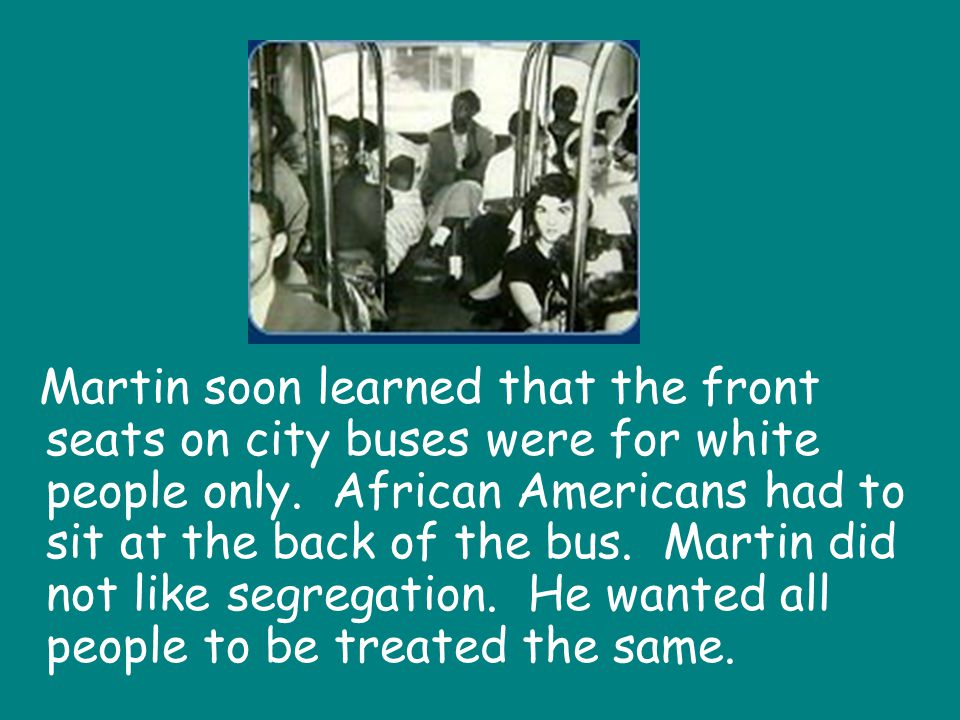 Martin soon learned that the front seats on city buses were for white people only.