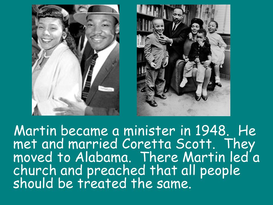 Martin became a minister in 1948. He met and married Coretta Scott