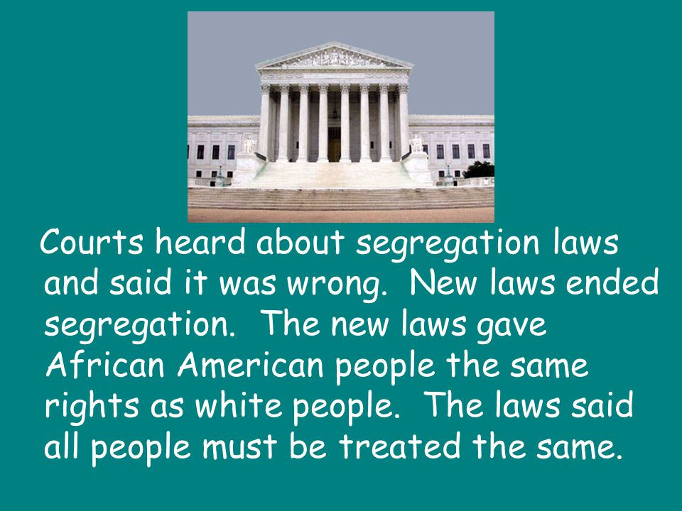 Courts heard about segregation laws and said it was wrong