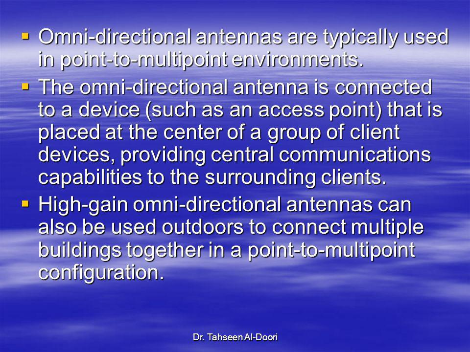 Omni-directional antennas are typically used in point-to-multipoint environments.