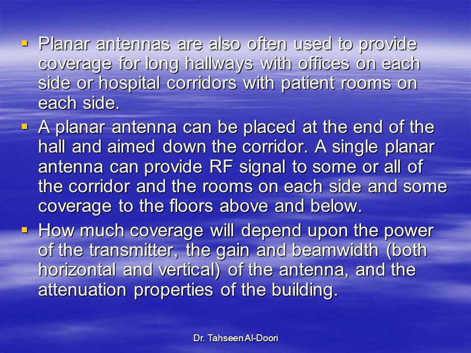 Planar antennas are also often used to provide coverage for long hallways with offices on each side or hospital corridors with patient rooms on each side.