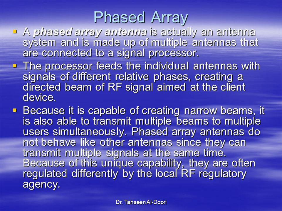 Phased Array A phased array antenna is actually an antenna system and is made up of multiple antennas that are connected to a signal processor.