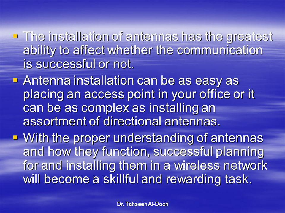The installation of antennas has the greatest ability to affect whether the communication is successful or not.