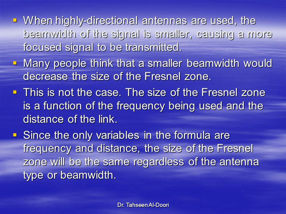 When highly-directional antennas are used, the beamwidth of the signal is smaller, causing a more focused signal to be transmitted.