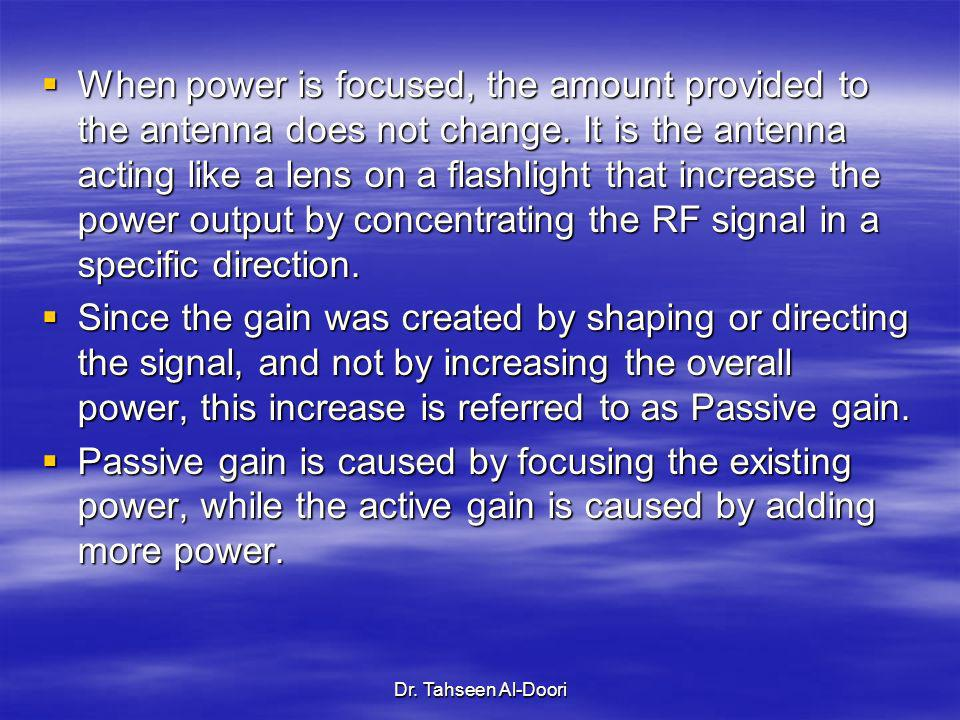 When power is focused, the amount provided to the antenna does not change. It is the antenna acting like a lens on a flashlight that increase the power output by concentrating the RF signal in a specific direction.