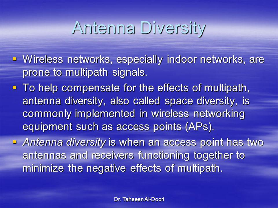 Antenna DiversityWireless networks, especially indoor networks, are prone to multipath signals.
