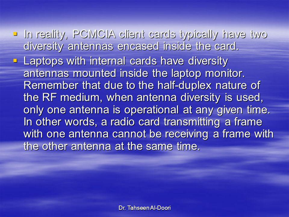 In reality, PCMCIA client cards typically have two diversity antennas encased inside the card.