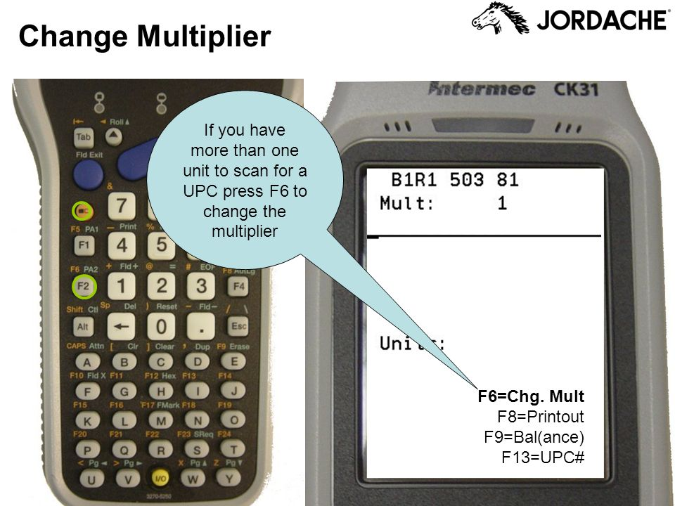 Change Multiplier If you have more than one unit to scan for a UPC press F6 to change the multiplier.