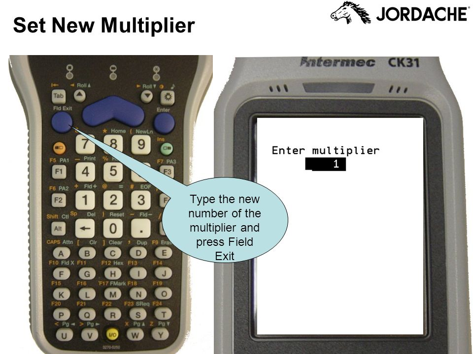 Type the new number of the multiplier and press Field Exit