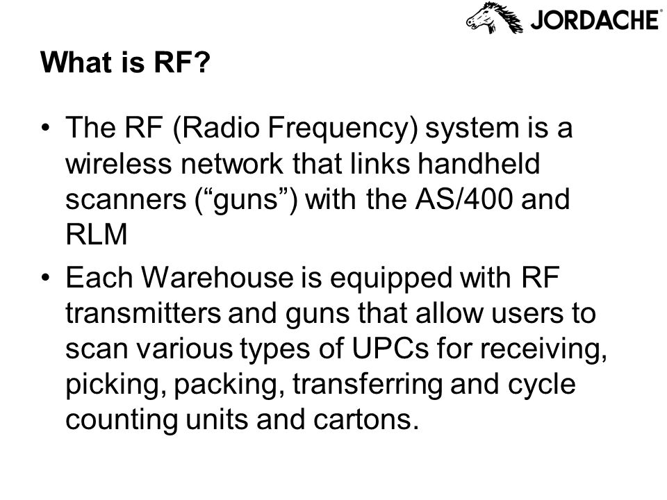What is RF The RF (Radio Frequency) system is a wireless network that links handheld scanners ( guns ) with the AS/400 and RLM.