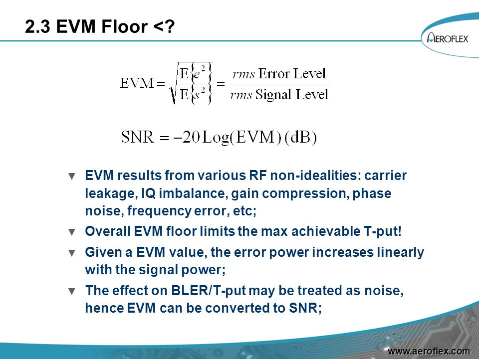 2.3 EVM Floor < EVM results from various RF non-idealities: carrier leakage, IQ imbalance, gain compression, phase noise, frequency error, etc;