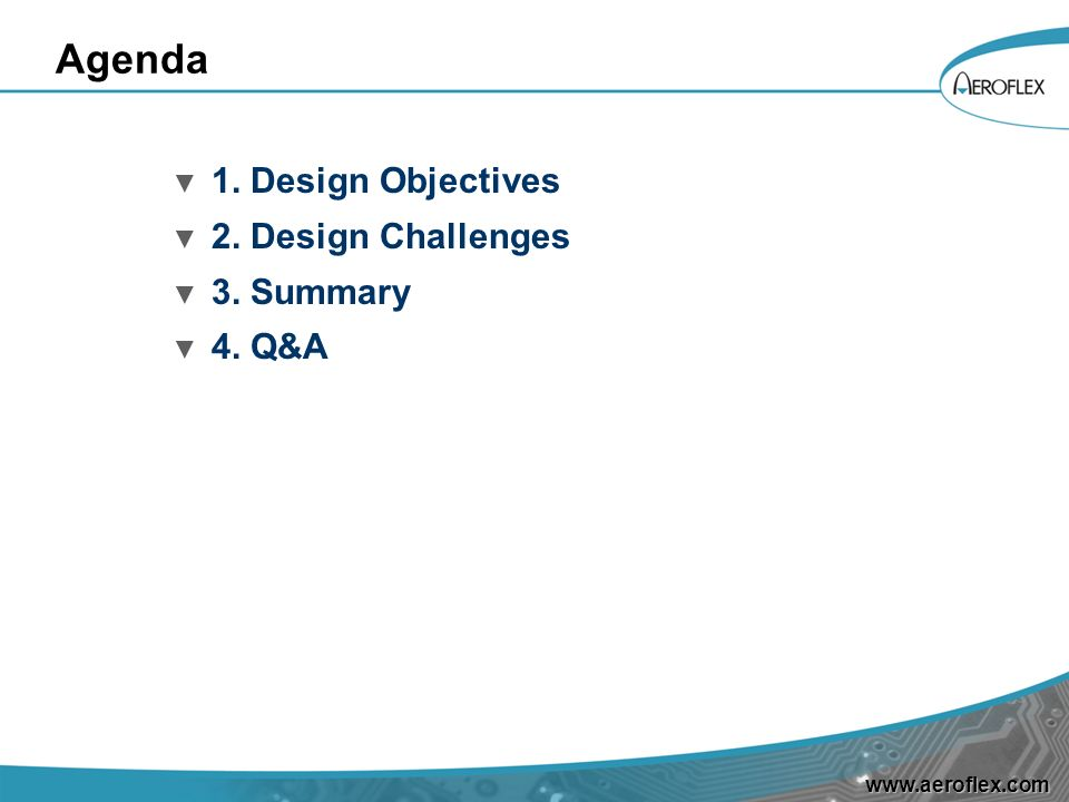 Agenda 1. Design Objectives 2. Design Challenges 3. Summary 4. Q&A
