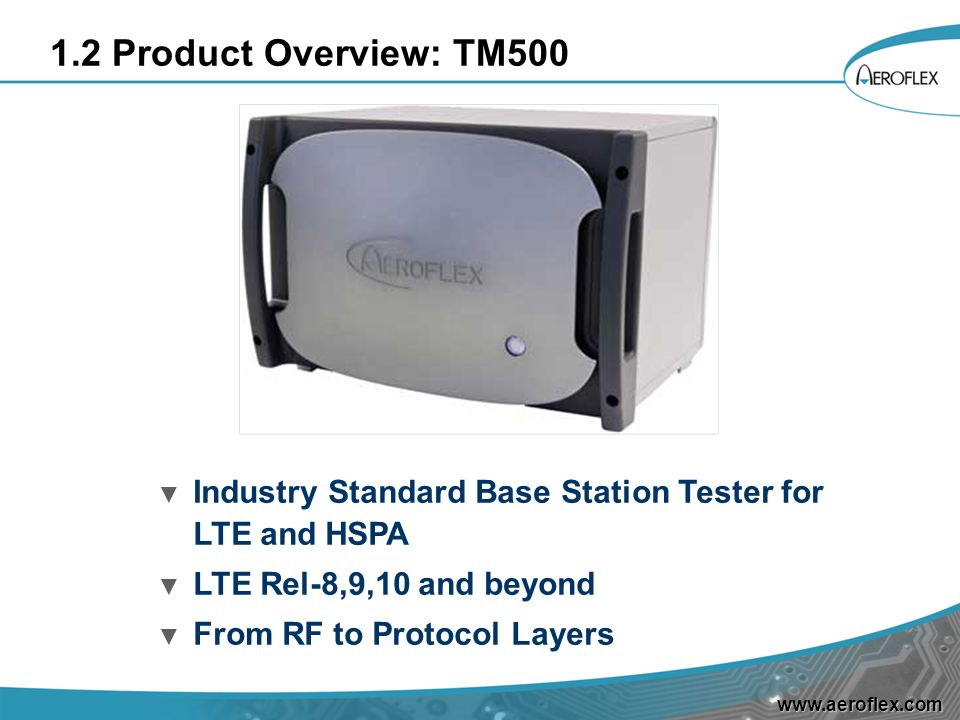 1.2 Product Overview: TM500Industry Standard Base Station Tester for LTE and HSPA. LTE Rel-8,9,10 and beyond.