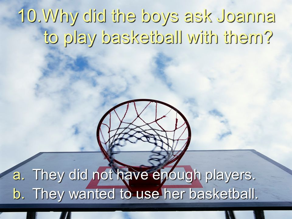 Why did the boys ask Joanna to play basketball with them
