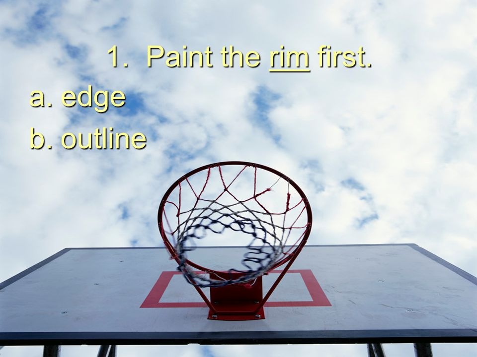 1. Paint the rim first. edge outline