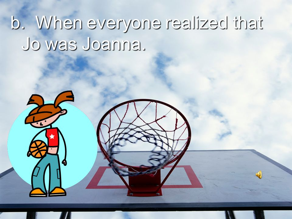 b. When everyone realized that Jo was Joanna.