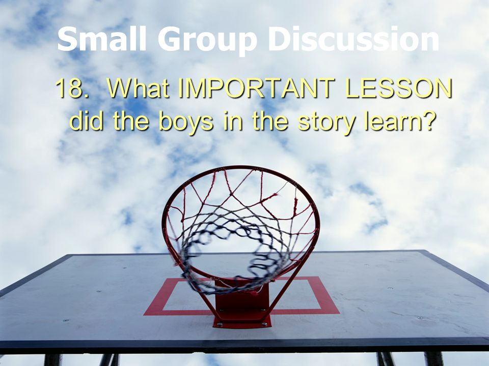 18. What IMPORTANT LESSON did the boys in the story learn