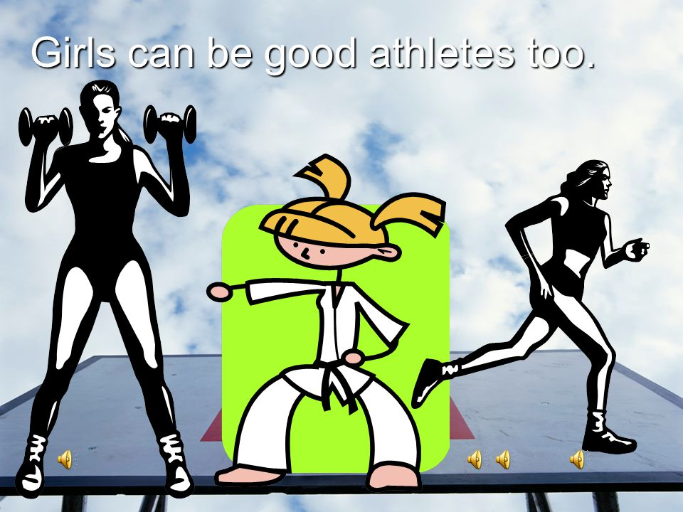 Girls can be good athletes too.