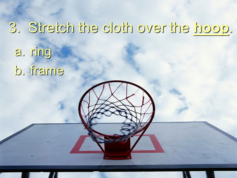 Stretch the cloth over the hoop.
