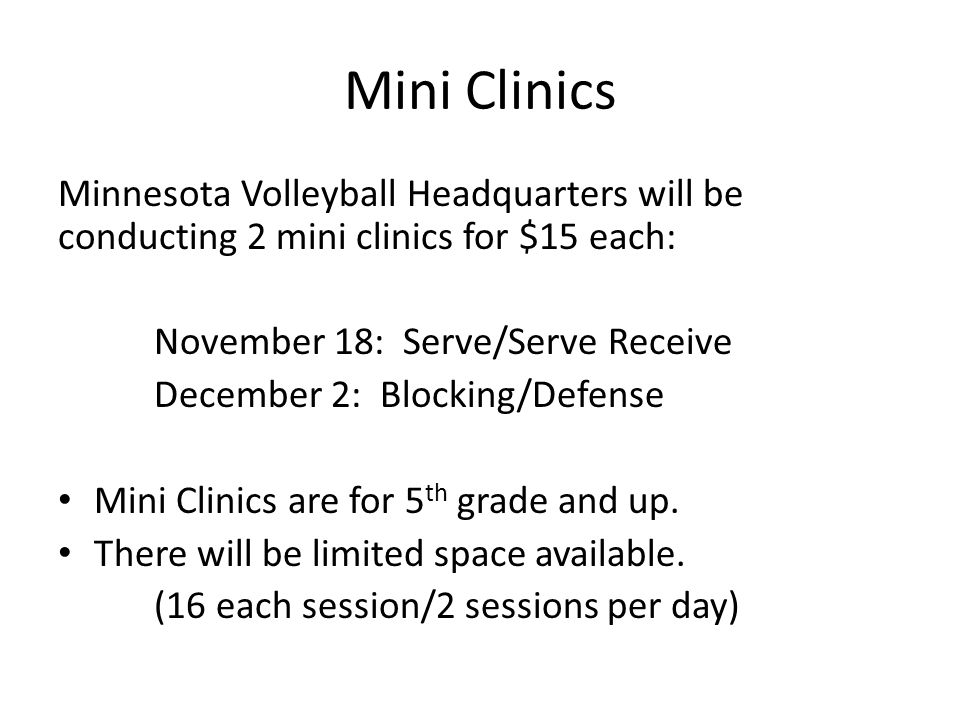 Mini Clinics Minnesota Volleyball Headquarters will be conducting 2 mini clinics for $15 each: November 18: Serve/Serve Receive.