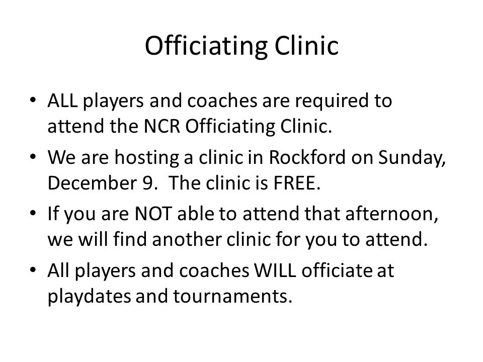 Officiating Clinic ALL players and coaches are required to attend the NCR Officiating Clinic.