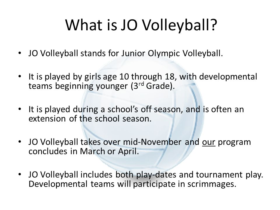 What is JO Volleyball JO Volleyball stands for Junior Olympic Volleyball.