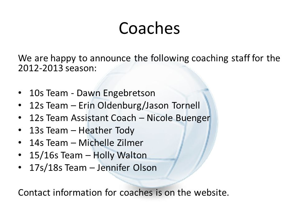 Coaches We are happy to announce the following coaching staff for the season: 10s Team - Dawn Engebretson.
