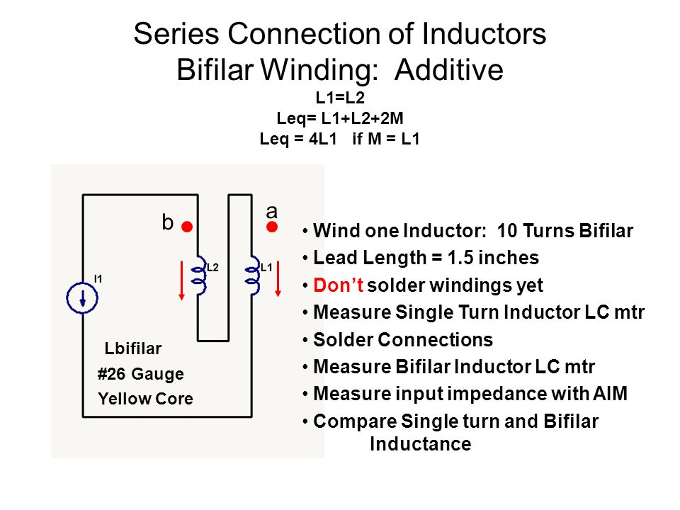 Series Connection of Inductors Bifilar Winding: Additive L1=L2 Leq= L1+L2+2M Leq = 4L1 if M = L1