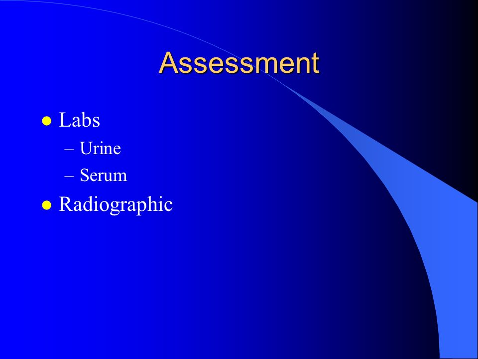 Assessment Labs Urine Serum Radiographic