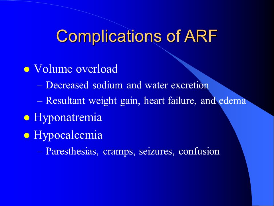 Complications of ARF Volume overload Hyponatremia Hypocalcemia