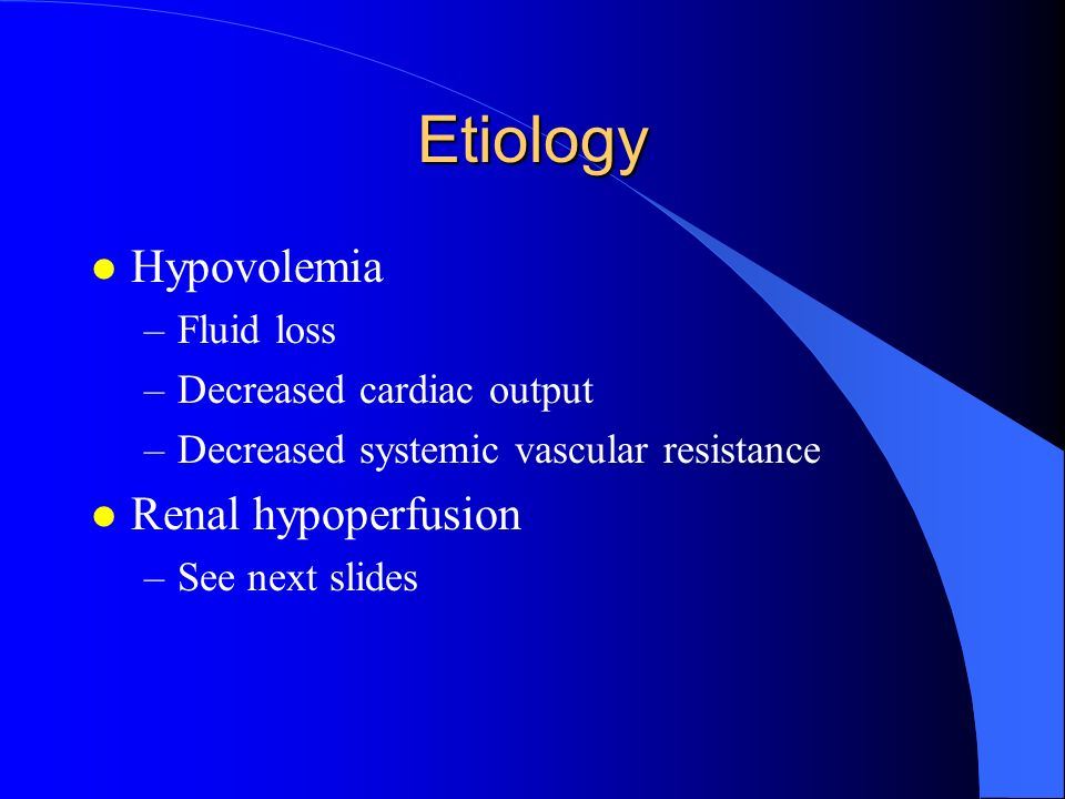 Etiology Hypovolemia Renal hypoperfusion Fluid loss