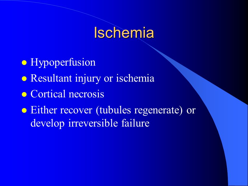 Ischemia Hypoperfusion Resultant injury or ischemia Cortical necrosis