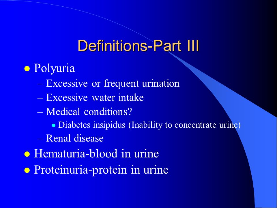 Definitions-Part III Polyuria Hematuria-blood in urine