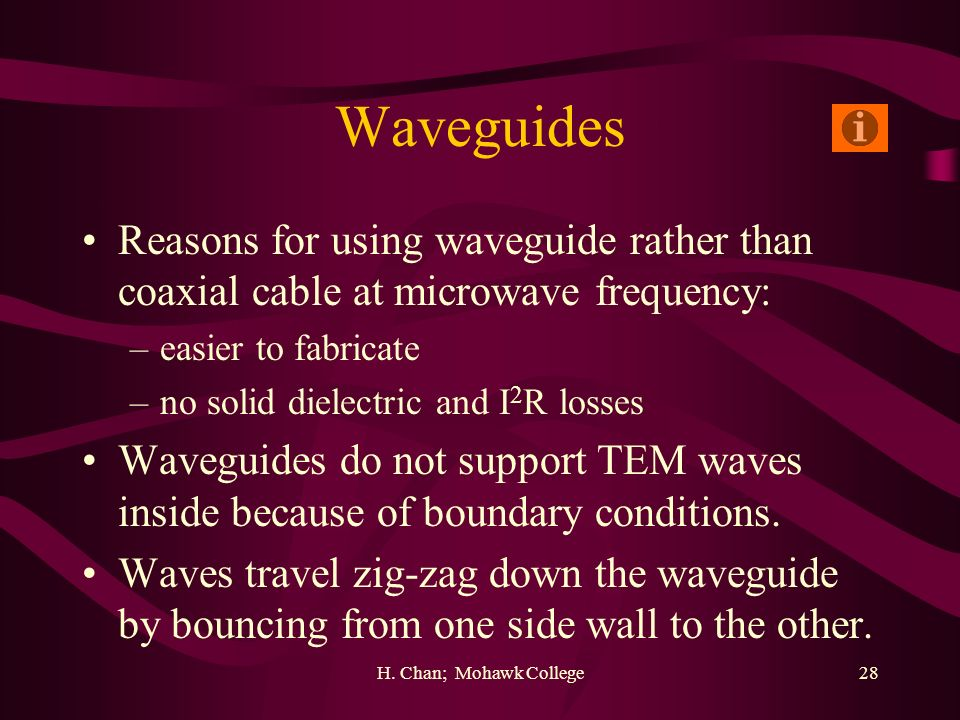Waveguides Reasons for using waveguide rather than coaxial cable at microwave frequency: easier to fabricate.
