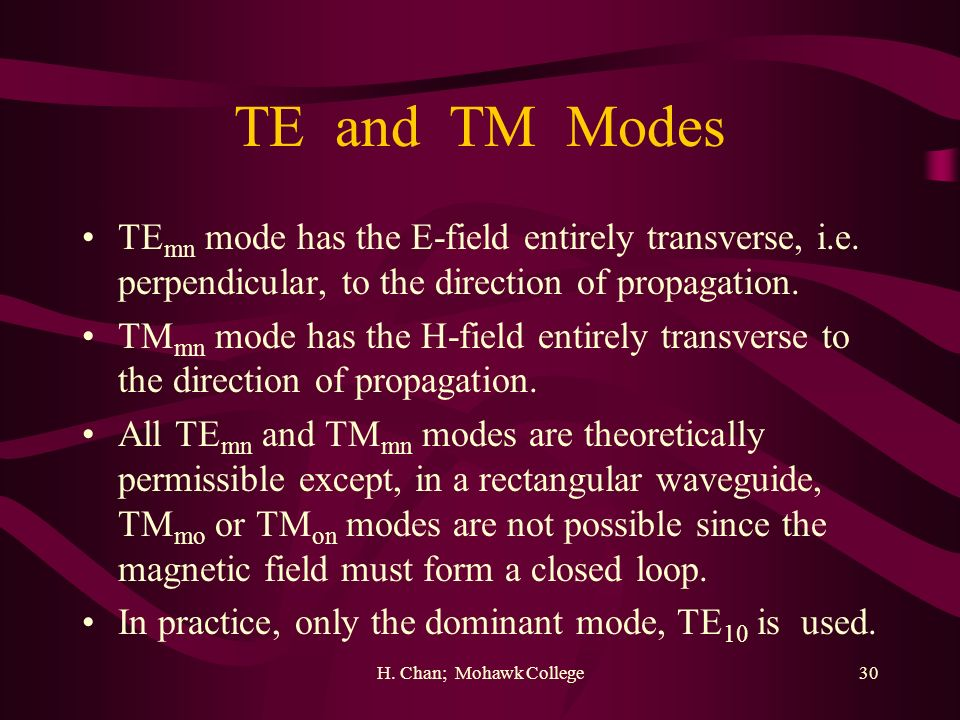 TE and TM Modes TEmn mode has the E-field entirely transverse, i.e. perpendicular, to the direction of propagation.