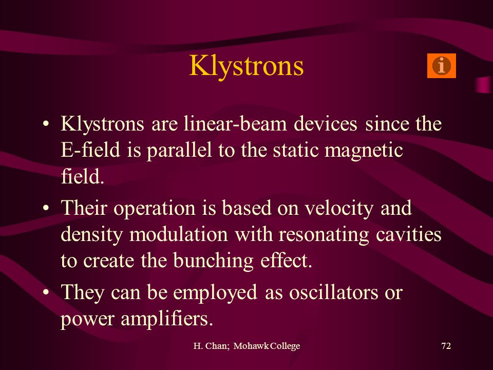 Klystrons Klystrons are linear-beam devices since the E-field is parallel to the static magnetic field.