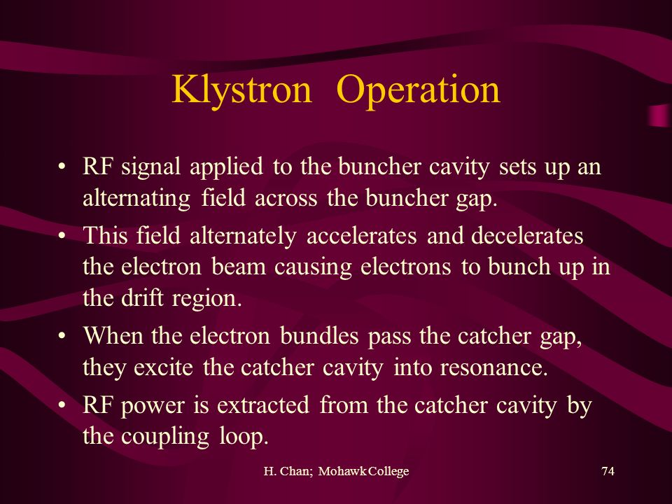 Klystron Operation RF signal applied to the buncher cavity sets up an alternating field across the buncher gap.