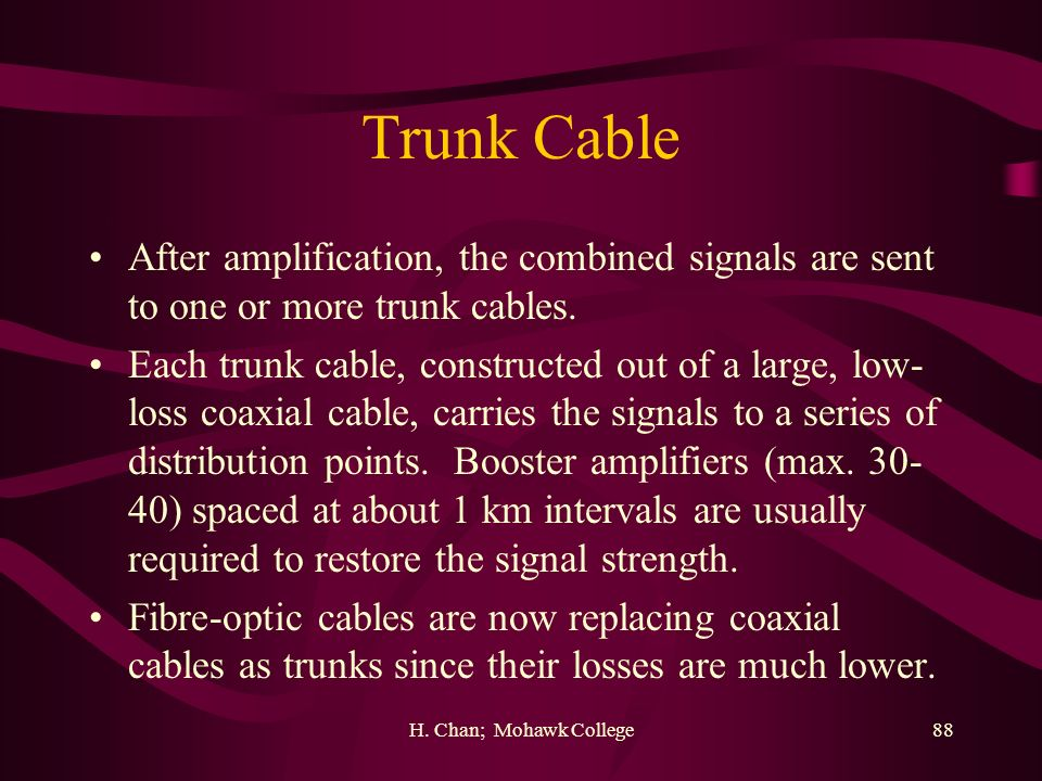 Trunk Cable After amplification, the combined signals are sent to one or more trunk cables.