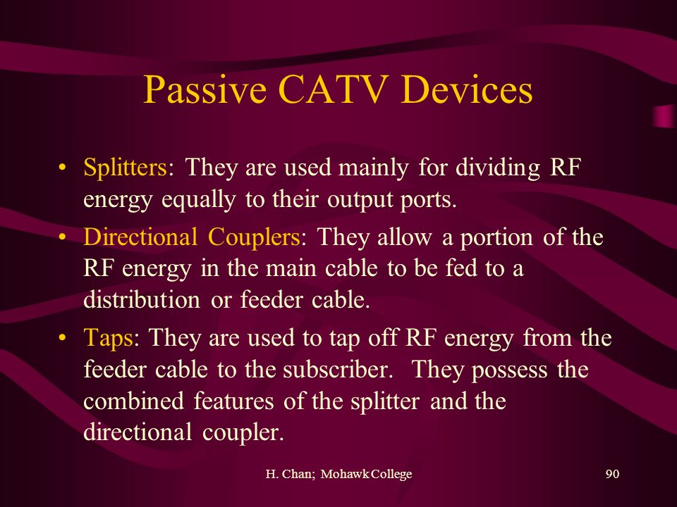 Passive CATV Devices Splitters: They are used mainly for dividing RF energy equally to their output ports.